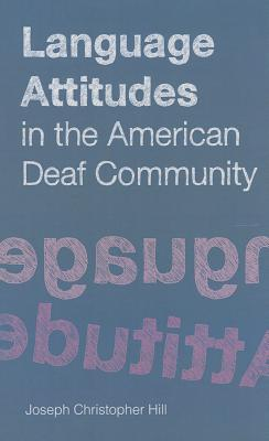 Language Attitudes in the American Deaf Community By Hill, Joseph Christopher