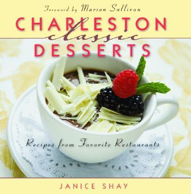 Charleston Classic Desserts By Shay, Janice/ Sullivan, Marion (FRW)/ Llewellyn, Deborah Whitlaw (PHT)